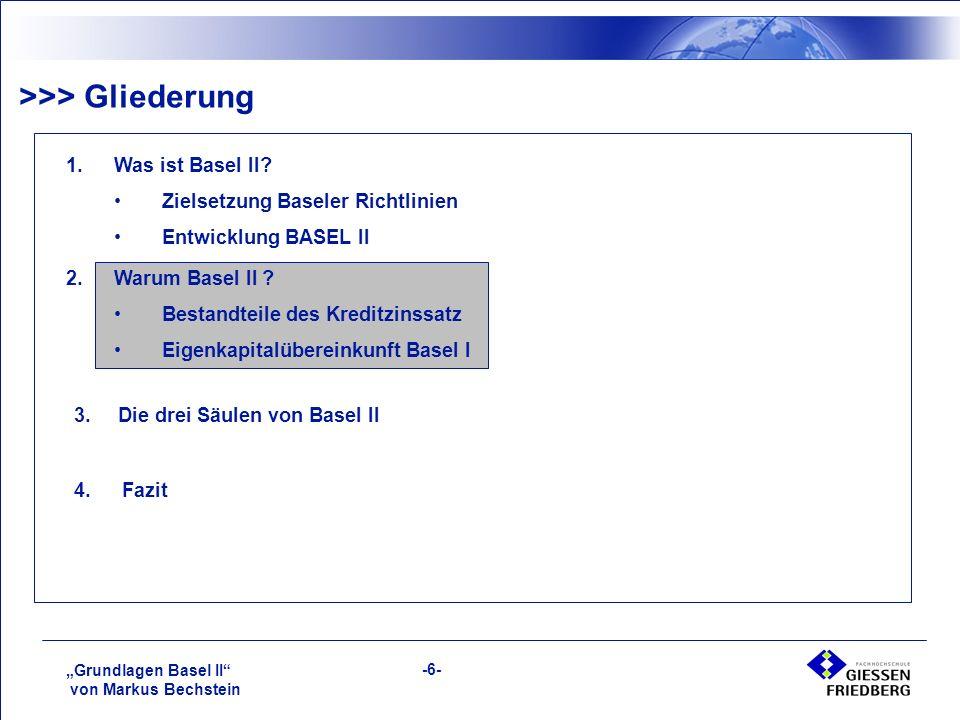 """""""Grundlagen Basel II von Markus Bechstein -6- >>> Gliederung 1.Was ist Basel II."""
