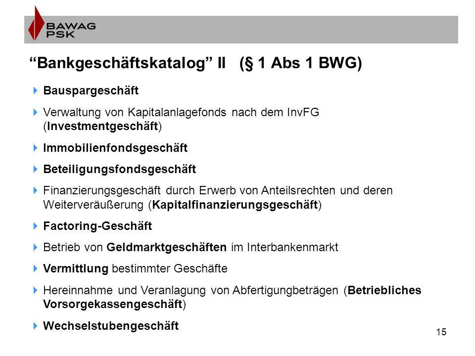 """15 """"Bankgeschäftskatalog"""" II (§ 1 Abs 1 BWG)  Bauspargeschäft  Verwaltung von Kapitalanlagefonds nach dem InvFG (Investmentgeschäft)  Immobilienfon"""