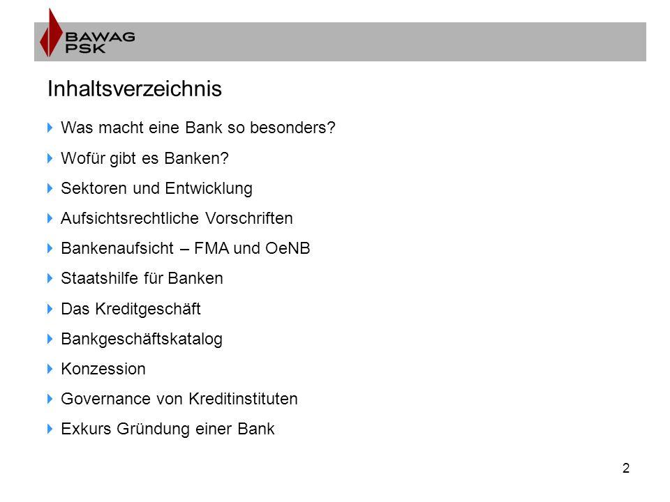 2 Inhaltsverzeichnis  Was macht eine Bank so besonders?  Wofür gibt es Banken?  Sektoren und Entwicklung  Aufsichtsrechtliche Vorschriften  Banke