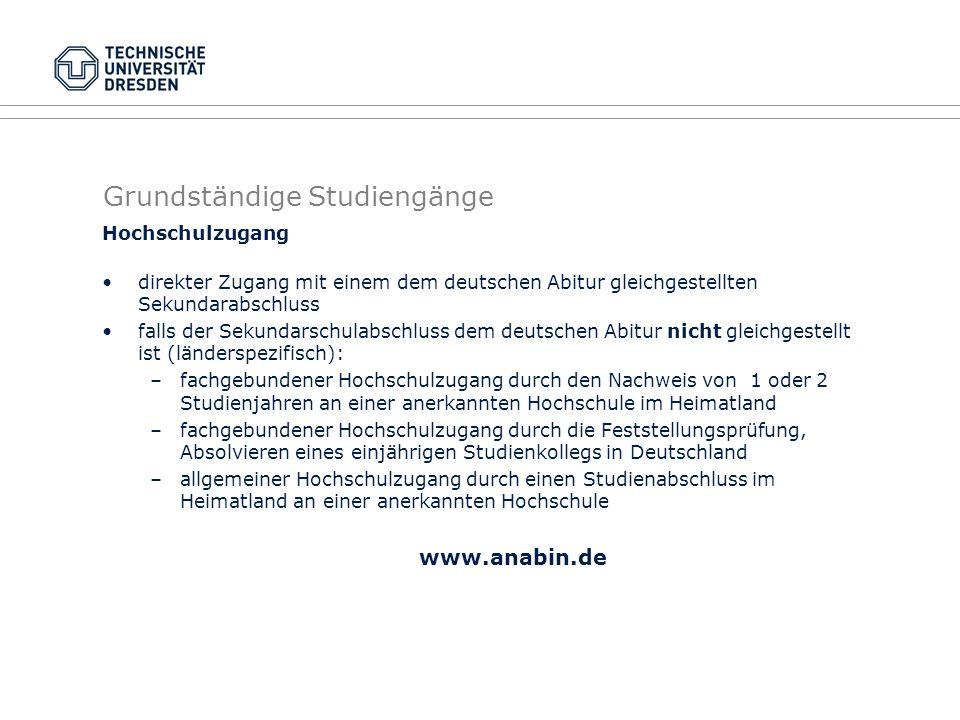 Grundständige Studiengänge Hochschulzugang direkter Zugang mit einem dem deutschen Abitur gleichgestellten Sekundarabschluss falls der Sekundarschulab