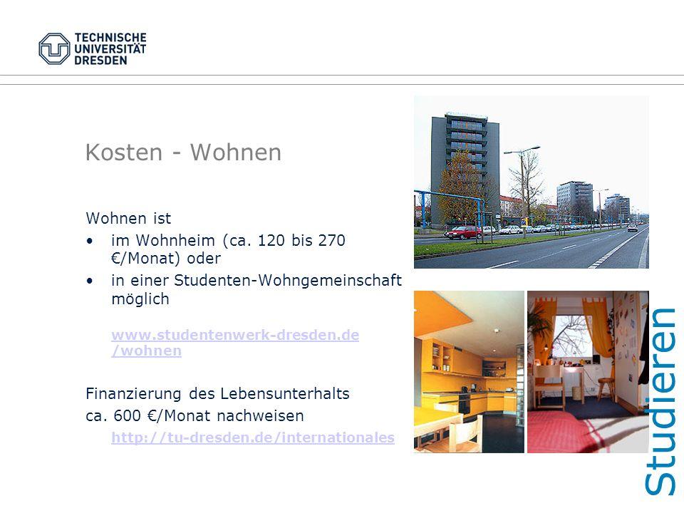 Kosten - Wohnen Wohnen ist im Wohnheim (ca. 120 bis 270 €/Monat) oder in einer Studenten-Wohngemeinschaft möglich www.studentenwerk-dresden.de /wohnen