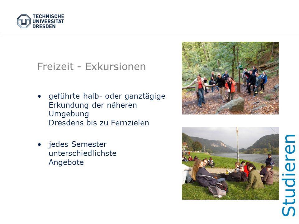 Freizeit - Exkursionen geführte halb- oder ganztägige Erkundung der näheren Umgebung Dresdens bis zu Fernzielen jedes Semester unterschiedlichste Angebote Studieren