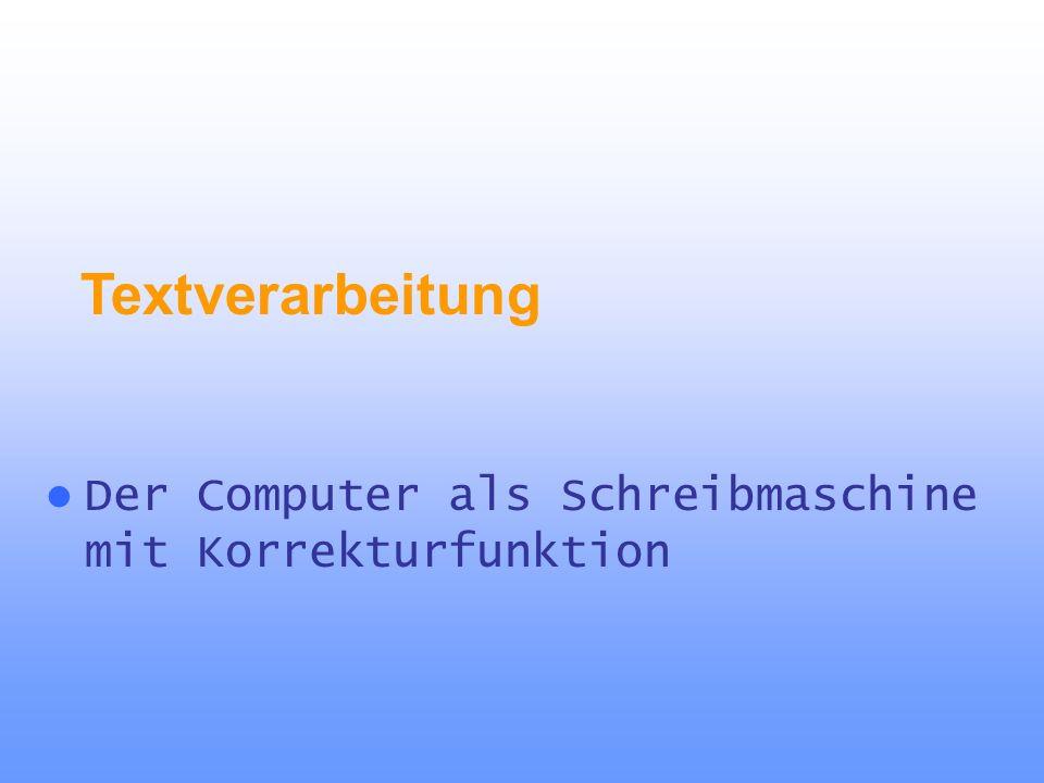 Der Computer als Schreibmaschine mit Korrekturfunktion Textverarbeitung