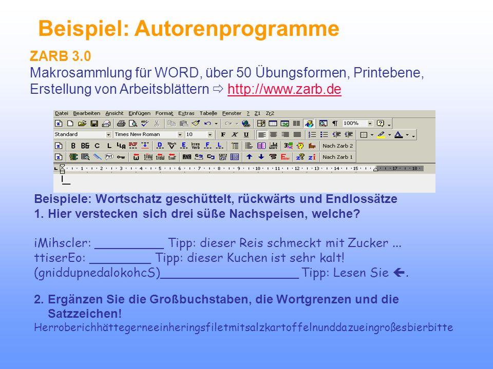 Beispiel: Autorenprogramme ZARB 3.0 Makrosammlung für WORD, über 50 Übungsformen, Printebene, Erstellung von Arbeitsblättern  http://www.zarb.dehttp://www.zarb.de Beispiele: Wortschatz geschüttelt, rückwärts und Endlossätze 1.