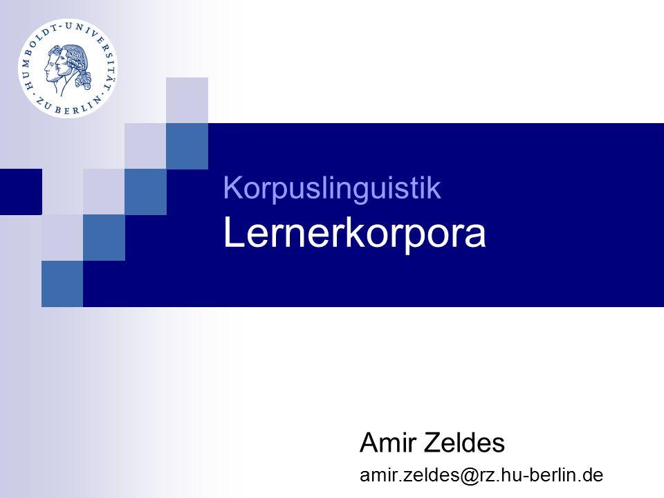Amir Zeldes amir.zeldes@rz.hu-berlin.de Korpuslinguistik Lernerkorpora