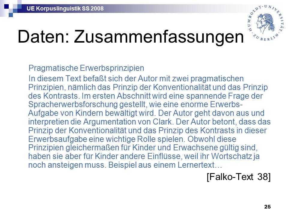 UE Korpuslinguistik SS 2008 25 Daten: Zusammenfassungen Pragmatische Erwerbsprinzipien In diesem Text befaßt sich der Autor mit zwei pragmatischen Prinzipien, nämlich das Prinzip der Konventionalität und das Prinzip des Kontrasts.