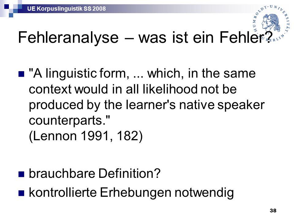 UE Korpuslinguistik SS 2008 38 Fehleranalyse – was ist ein Fehler.