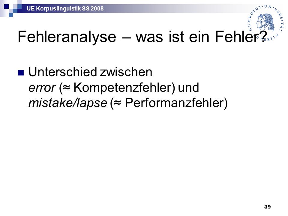 UE Korpuslinguistik SS 2008 39 Fehleranalyse – was ist ein Fehler.