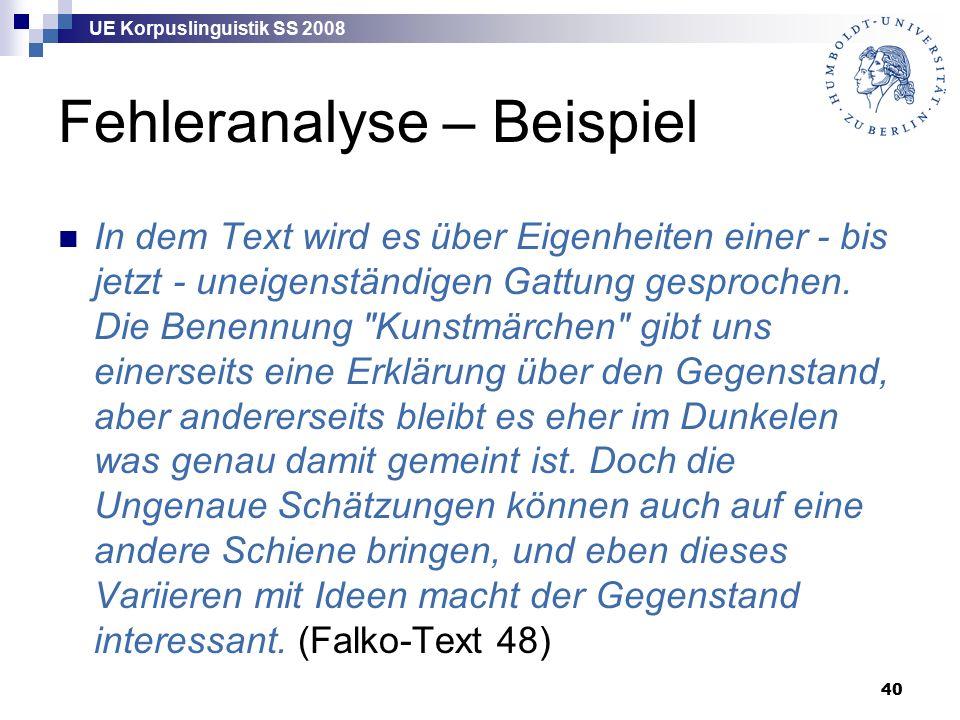 UE Korpuslinguistik SS 2008 40 Fehleranalyse – Beispiel In dem Text wird es über Eigenheiten einer - bis jetzt - uneigenständigen Gattung gesprochen.