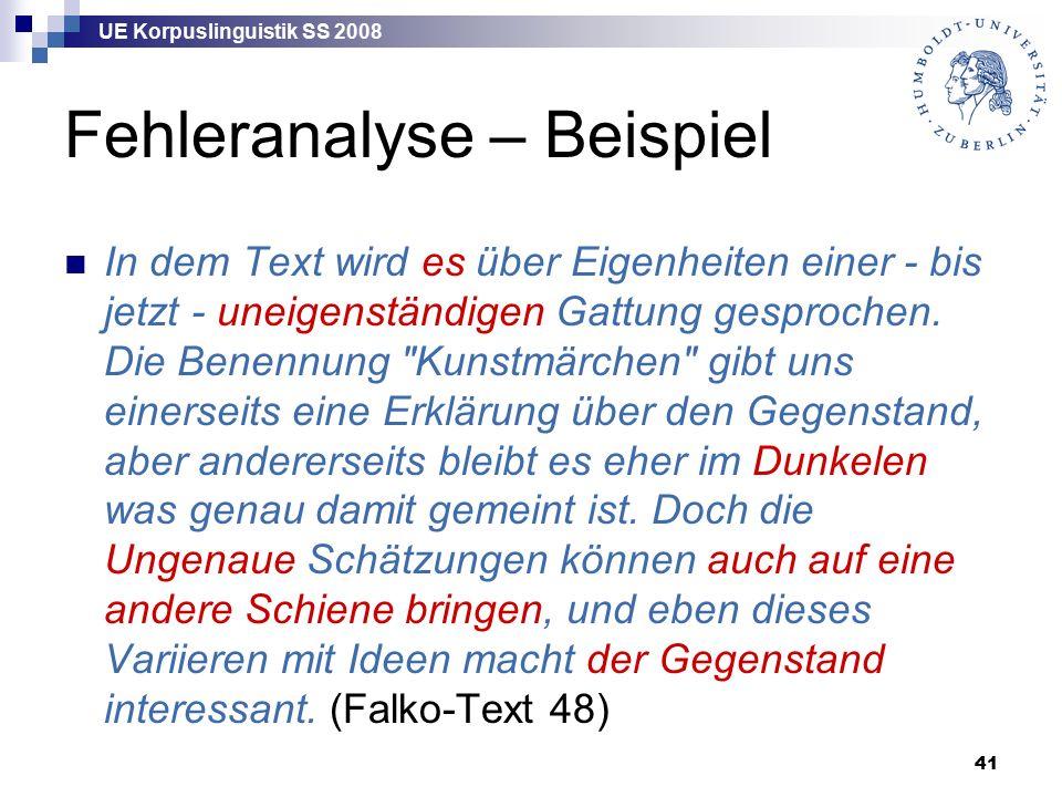 UE Korpuslinguistik SS 2008 41 Fehleranalyse – Beispiel In dem Text wird es über Eigenheiten einer - bis jetzt - uneigenständigen Gattung gesprochen.