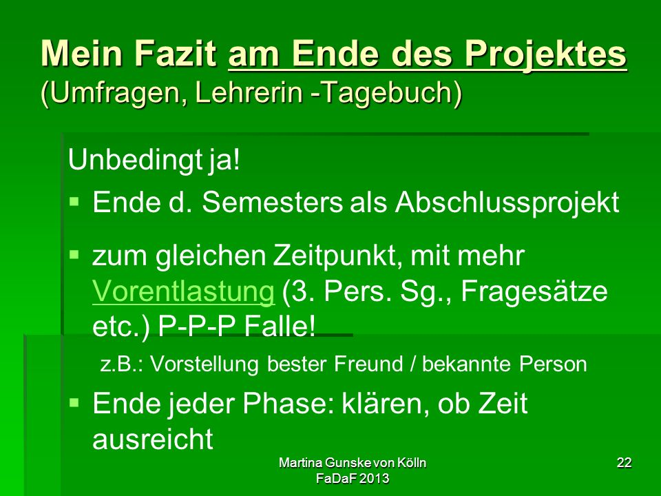 Martina Gunske von Kölln FaDaF 2013 22 Mein Fazit am Ende des Projektes (Umfragen, Lehrerin -Tagebuch) Unbedingt ja.