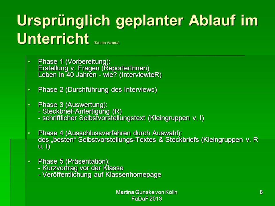 Martina Gunske von Kölln FaDaF 2013 8 Ursprünglich geplanter Ablauf im Unterricht (Schritte-Variante) Phase 1 (Vorbereitung): Erstellung v.