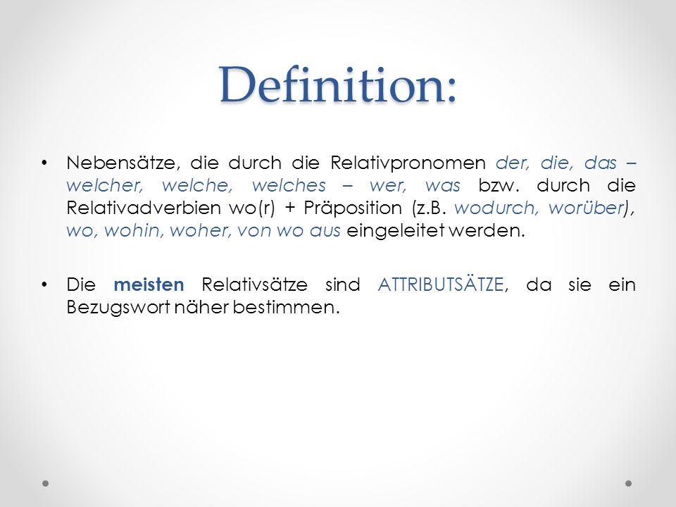 Definition: Nebensätze, die durch die Relativpronomen der, die, das – welcher, welche, welches – wer, was bzw.
