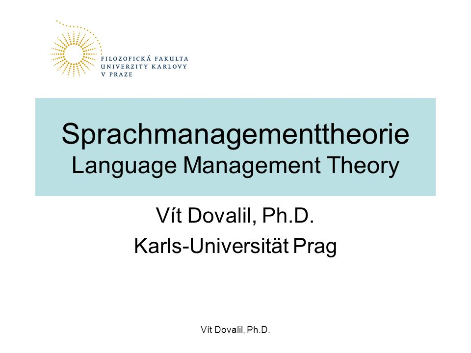 Vít Dovalil, Ph.D. Sprachmanagementtheorie Language Management Theory Vít Dovalil, Ph.D. Karls-Universität Prag