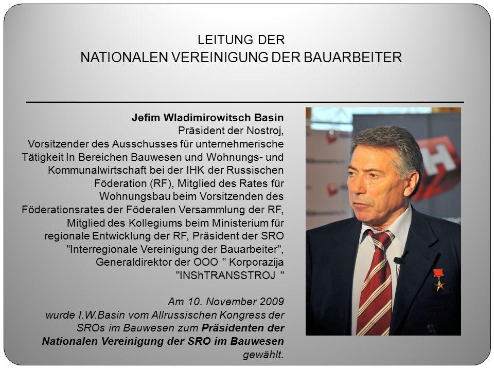 LEITUNG DER NATIONALEN VEREINIGUNG DER BAUARBEITER ________________________________________________ Jefim Wladimirowitsch Basin Präsident der Nostroj,