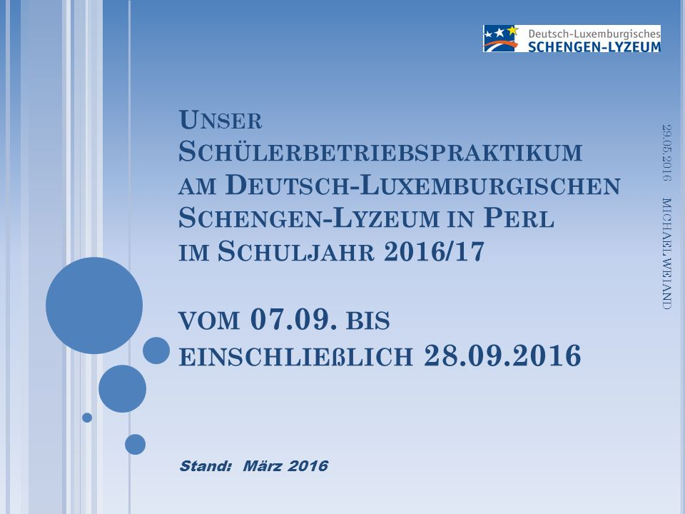 U NSER S CHÜLERBETRIEBSPRAKTIKUM AM D EUTSCH -L UXEMBURGISCHEN S CHENGEN -L YZEUM IN P ERL IM S CHULJAHR 2016/17 VOM 07.09.