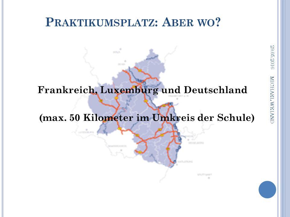 P RAKTIKUMSPLATZ : A BER WO . 29.05.2016 MICHAEL WEIAND Frankreich, Luxemburg und Deutschland (max.