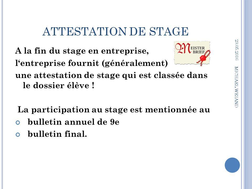 ATTESTATION DE STAGE A la fin du stage en entreprise, l'entreprise fournit (généralement) une attestation de stage qui est classée dans le dossier élève .