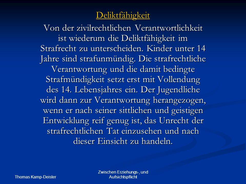 Thomas Kamp-Deister Zwischen Erziehungs-, und Aufsichtspflicht Deliktfähigkeit Von der zivilrechtlichen Verantwortlichkeit ist wiederum die Deliktfähigkeit im Strafrecht zu unterscheiden.