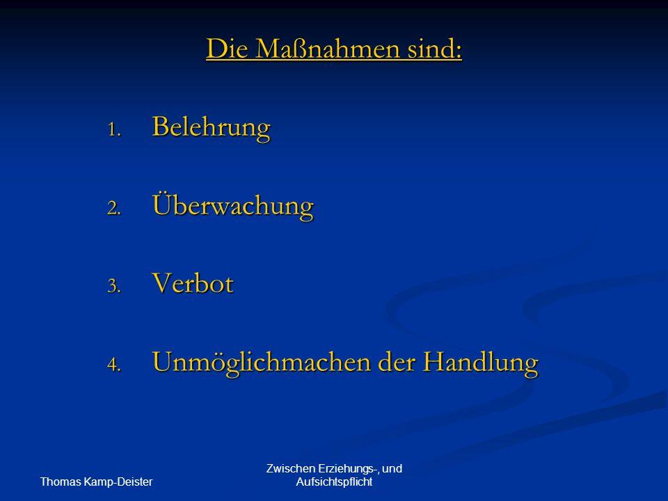 Thomas Kamp-Deister Zwischen Erziehungs-, und Aufsichtspflicht Die Maßnahmen sind: 1.
