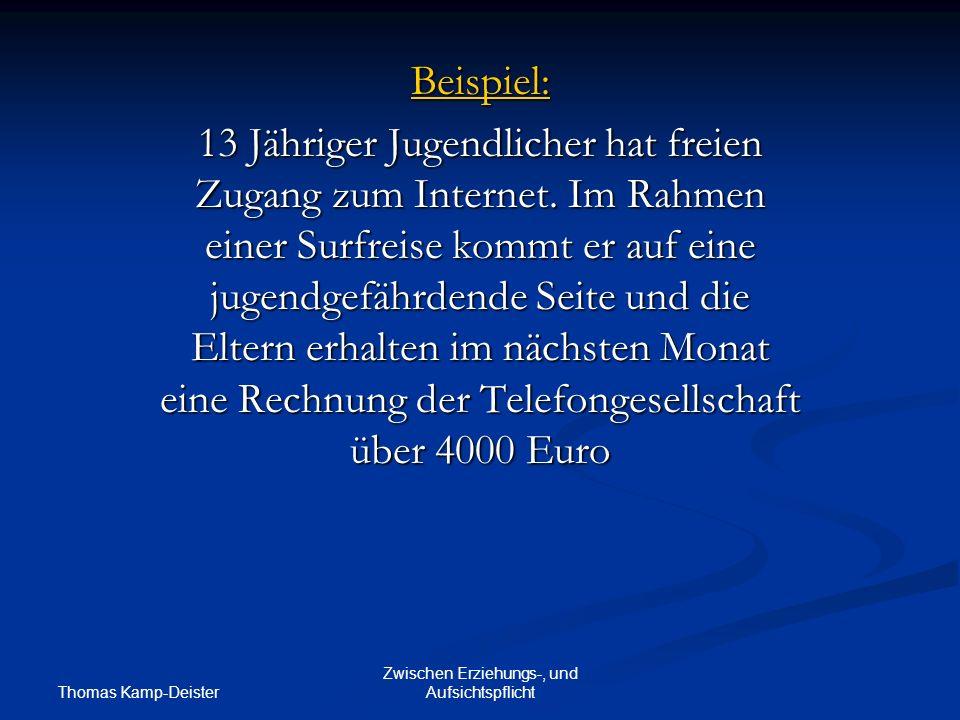 Thomas Kamp-Deister Zwischen Erziehungs-, und Aufsichtspflicht Beispiel: 13 Jähriger Jugendlicher hat freien Zugang zum Internet.