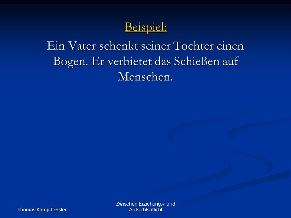 Thomas Kamp-Deister Zwischen Erziehungs-, und Aufsichtspflicht Beispiel: Ein Vater schenkt seiner Tochter einen Bogen.