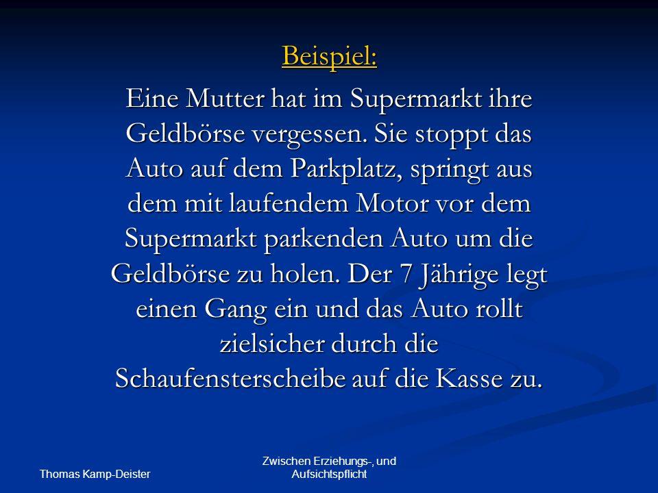 Thomas Kamp-Deister Zwischen Erziehungs-, und Aufsichtspflicht Beispiel: Eine Mutter hat im Supermarkt ihre Geldbörse vergessen.