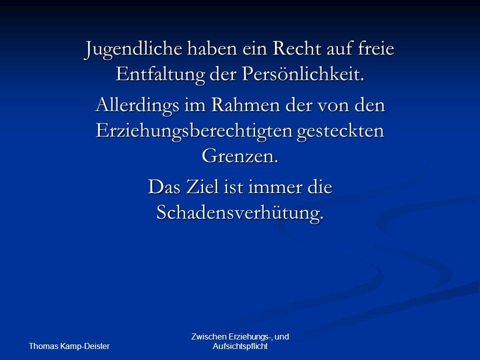 Thomas Kamp-Deister Zwischen Erziehungs-, und Aufsichtspflicht Jugendliche haben ein Recht auf freie Entfaltung der Persönlichkeit.