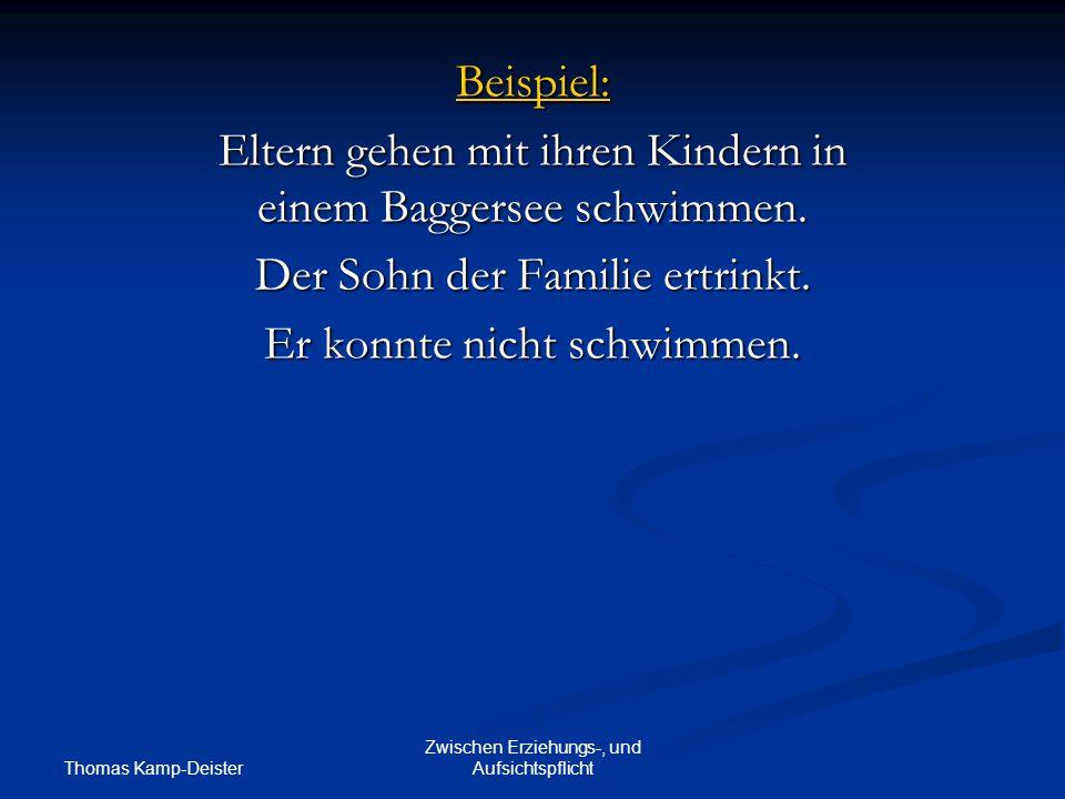 Thomas Kamp-Deister Zwischen Erziehungs-, und Aufsichtspflicht Beispiel: Eltern gehen mit ihren Kindern in einem Baggersee schwimmen.
