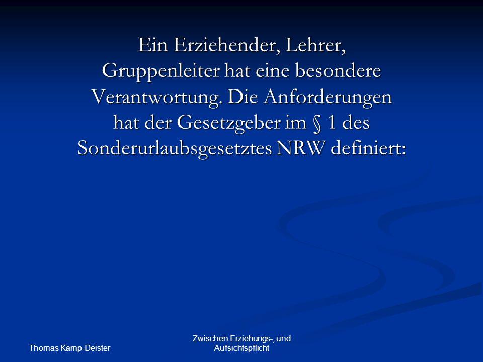 Thomas Kamp-Deister Zwischen Erziehungs-, und Aufsichtspflicht Ein Erziehender, Lehrer, Gruppenleiter hat eine besondere Verantwortung.