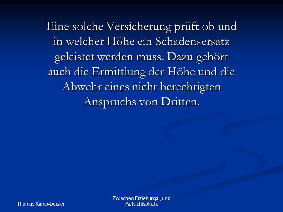 Thomas Kamp-Deister Zwischen Erziehungs-, und Aufsichtspflicht Eine solche Versicherung prüft ob und in welcher Höhe ein Schadensersatz geleistet werden muss.