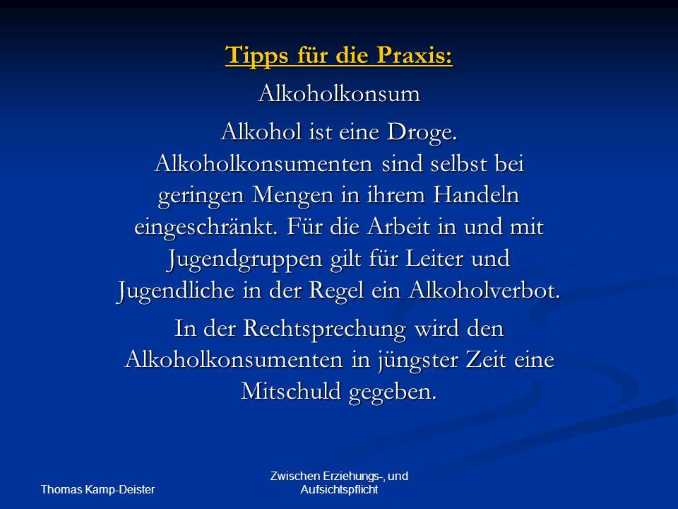 Thomas Kamp-Deister Zwischen Erziehungs-, und Aufsichtspflicht Tipps für die Praxis: Alkoholkonsum Alkohol ist eine Droge.