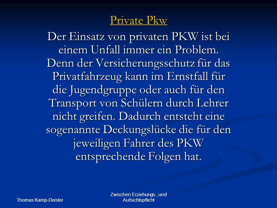 Thomas Kamp-Deister Zwischen Erziehungs-, und Aufsichtspflicht Private Pkw Der Einsatz von privaten PKW ist bei einem Unfall immer ein Problem.