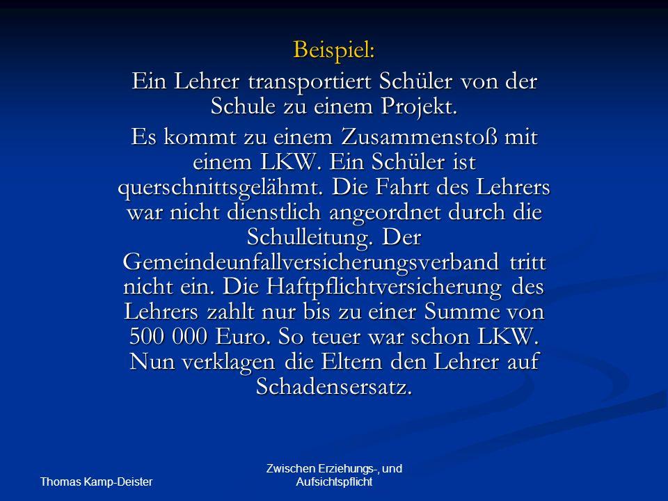 Thomas Kamp-Deister Zwischen Erziehungs-, und Aufsichtspflicht Beispiel: Ein Lehrer transportiert Schüler von der Schule zu einem Projekt.