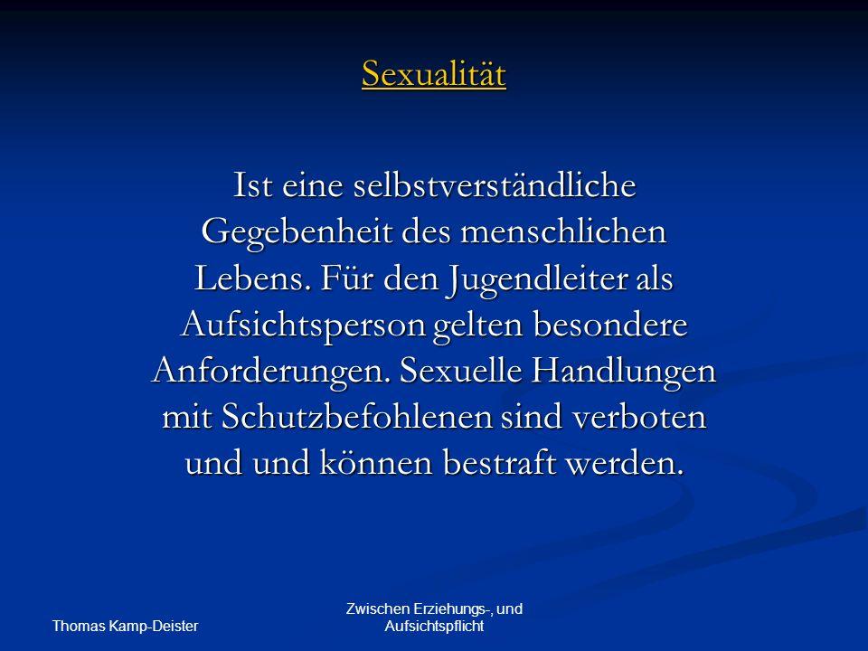 Thomas Kamp-Deister Zwischen Erziehungs-, und Aufsichtspflicht Sexualität Ist eine selbstverständliche Gegebenheit des menschlichen Lebens.