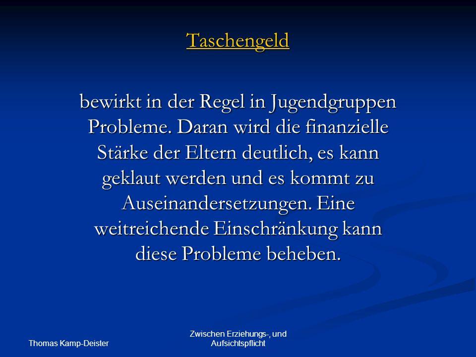 Thomas Kamp-Deister Zwischen Erziehungs-, und Aufsichtspflicht Taschengeld bewirkt in der Regel in Jugendgruppen Probleme.