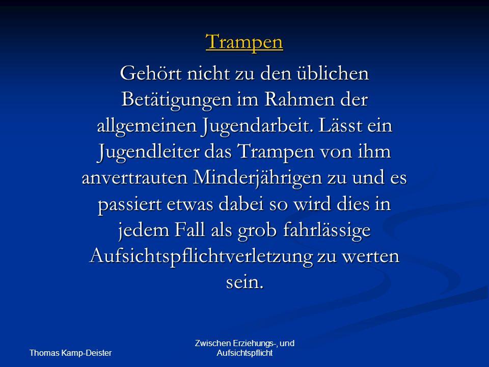 Thomas Kamp-Deister Zwischen Erziehungs-, und Aufsichtspflicht Trampen Gehört nicht zu den üblichen Betätigungen im Rahmen der allgemeinen Jugendarbeit.