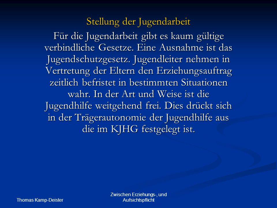 Thomas Kamp-Deister Zwischen Erziehungs-, und Aufsichtspflicht Stellung der Jugendarbeit Für die Jugendarbeit gibt es kaum gültige verbindliche Gesetze.