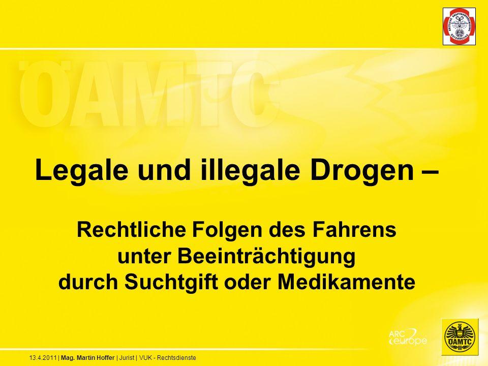 13.4.2011 | Mag. Martin Hoffer | Jurist | VUK - Rechtsdienste Legale und illegale Drogen – Rechtliche Folgen des Fahrens unter Beeinträchtigung durch