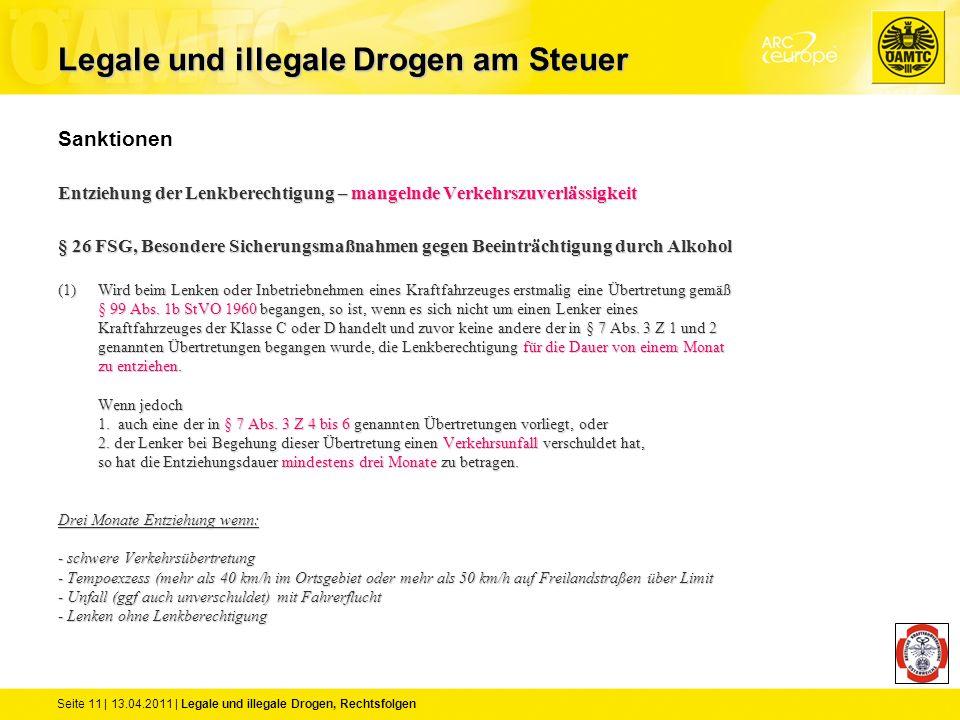 Seite 11 | 13.04.2011 | Legale und illegale Drogen, Rechtsfolgen Sanktionen Entziehung der Lenkberechtigung – mangelnde Verkehrszuverlässigkeit § 26 F
