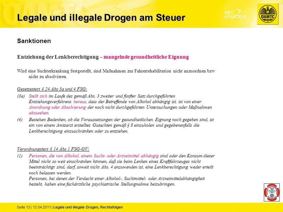 Seite 13 | 13.04.2011 | Legale und illegale Drogen, Rechtsfolgen Sanktionen Entziehung der Lenkberechtigung – mangelnde gesundheitliche Eignung Wird e