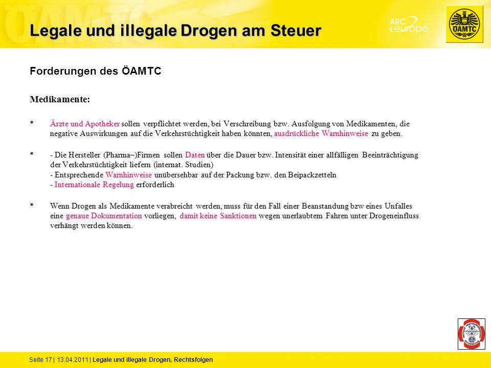 Seite 17 | 13.04.2011 | Legale und illegale Drogen, Rechtsfolgen Forderungen des ÖAMTCMedikamente: *Ärzte und Apotheker sollen verpflichtet werden, be