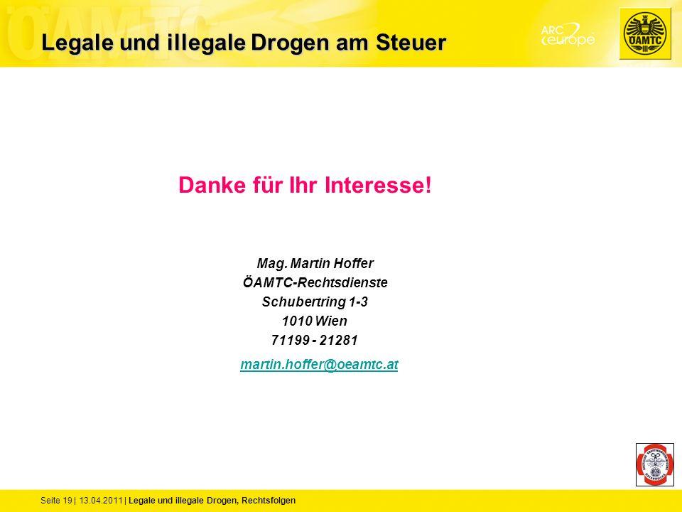 Seite 19 | 13.04.2011 | Legale und illegale Drogen, Rechtsfolgen Danke für Ihr Interesse! Mag. Martin Hoffer ÖAMTC-Rechtsdienste Schubertring 1-3 1010