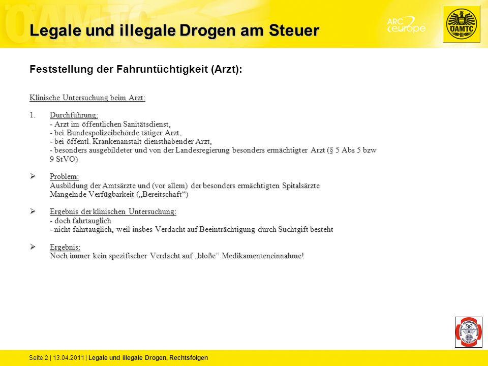 Seite 2 | 13.04.2011 | Legale und illegale Drogen, Rechtsfolgen Feststellung der Fahruntüchtigkeit (Arzt): Klinische Untersuchung beim Arzt: 1.Durchfü