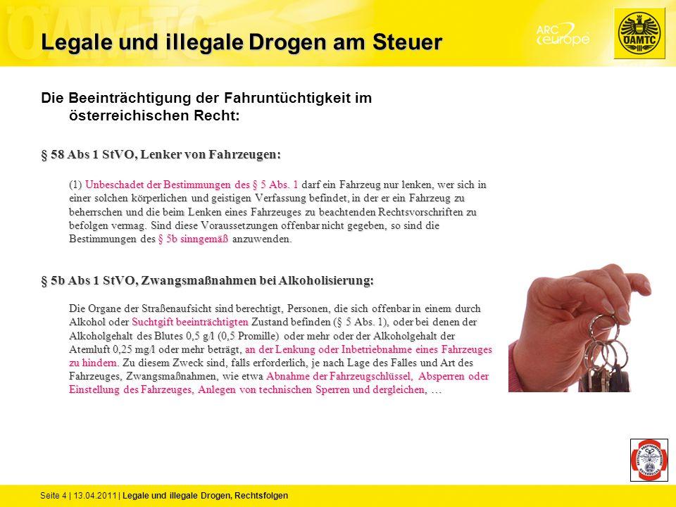 Seite 4 | 13.04.2011 | Legale und illegale Drogen, Rechtsfolgen Die Beeinträchtigung der Fahruntüchtigkeit im österreichischen Recht: § 58 Abs 1 StVO,