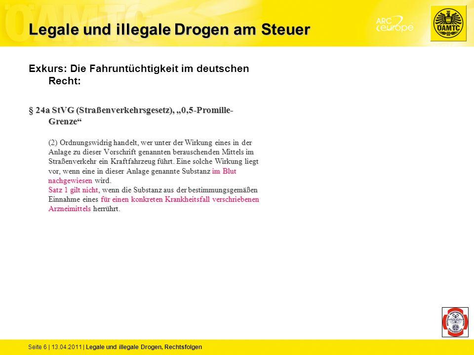 Seite 6 | 13.04.2011 | Legale und illegale Drogen, Rechtsfolgen Exkurs: Die Fahruntüchtigkeit im deutschen Recht: § 24a StVG (Straßenverkehrsgesetz),