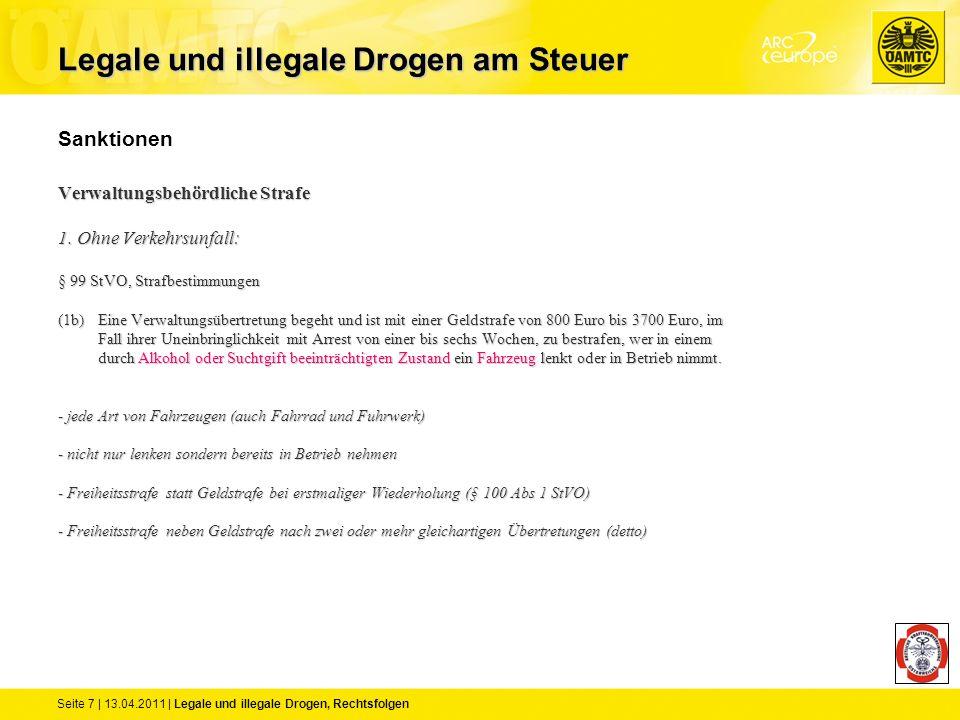 Seite 7 | 13.04.2011 | Legale und illegale Drogen, Rechtsfolgen Sanktionen Verwaltungsbehördliche Strafe 1. Ohne Verkehrsunfall: § 99 StVO, Strafbesti