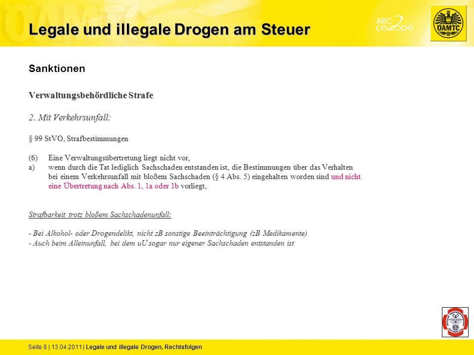 Seite 8 | 13.04.2011 | Legale und illegale Drogen, Rechtsfolgen Sanktionen Verwaltungsbehördliche Strafe 2. Mit Verkehrsunfall: § 99 StVO, Strafbestim