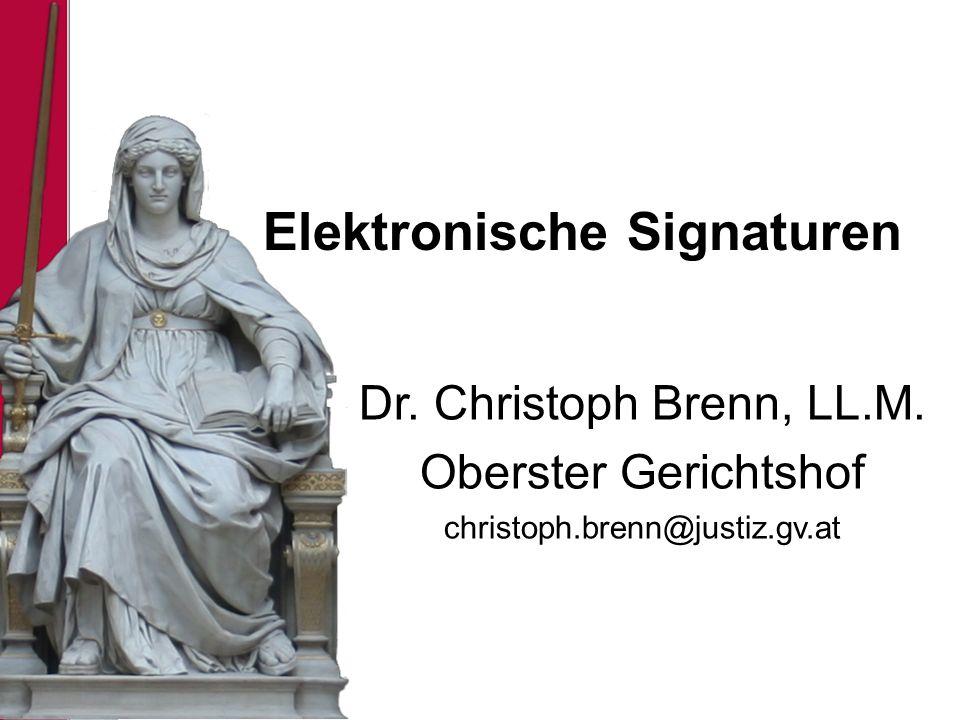 Elektronische Signaturen Dr. Christoph Brenn, LL.M. Oberster Gerichtshof christoph.brenn@justiz.gv.at