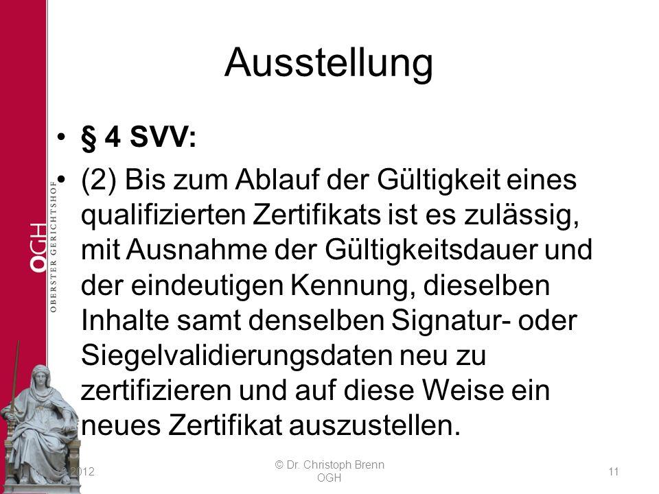 Ausstellung § 4 SVV: (2) Bis zum Ablauf der Gültigkeit eines qualifizierten Zertifikats ist es zulässig, mit Ausnahme der Gültigkeitsdauer und der ein